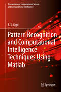 Pattern Recognition and Computational Intelligence Techniques Using Matlab (Transactions on Computational Science and Computational Intelligence)