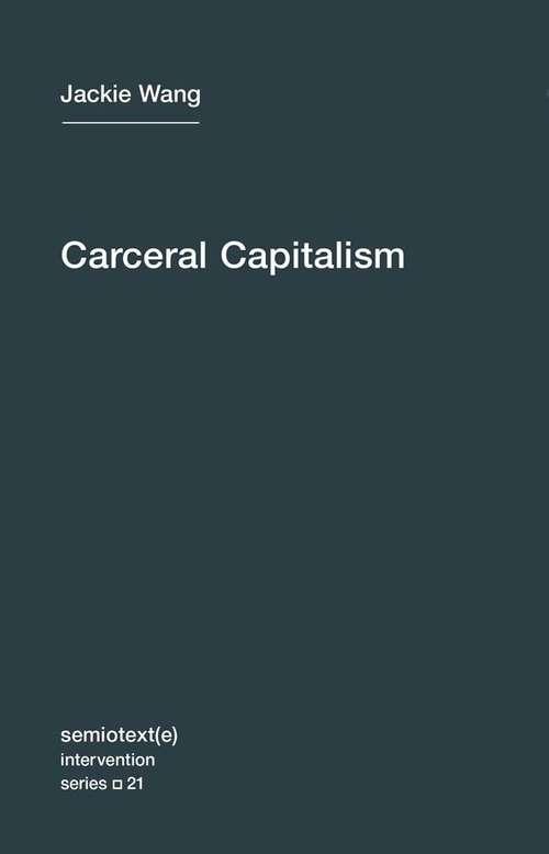 Carceral Capitalism (Semiotext(e) / Intervention #21)