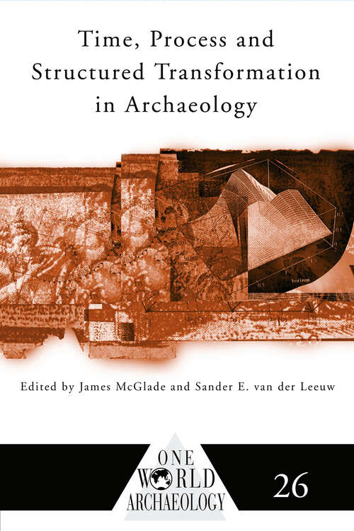 Time, Process and Structured Transformation in Archaeology (One World Archaeology)