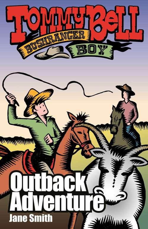 Tommy Bell Bushranger Boy: Outback Adventure (Tommy Bell Bushranger Boy #4)