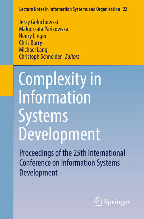 Complexity in Information Systems Development: Proceedings of the 25th International Conference on Information Systems Development (Lecture Notes in Information Systems and Organisation #22)