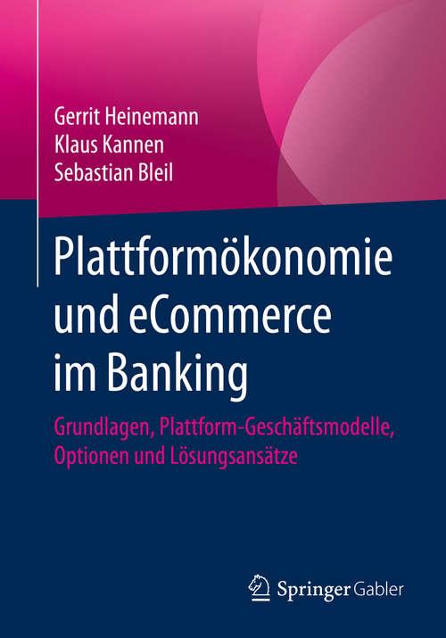 Plattformökonomie und eCommerce im Banking: Grundlagen, Plattform-Geschäftsmodelle, Optionen und Lösungsansätze