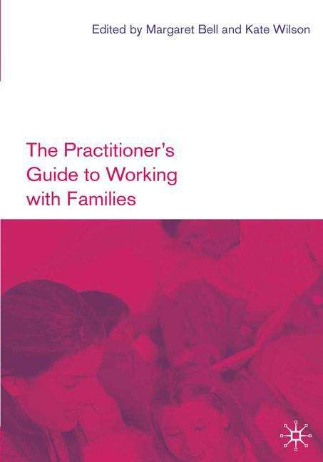 The Practitioner's Guide to Working with Families
