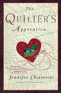 The Quilter's Apprentice: A Novel (Elm Creek Quilts #1)