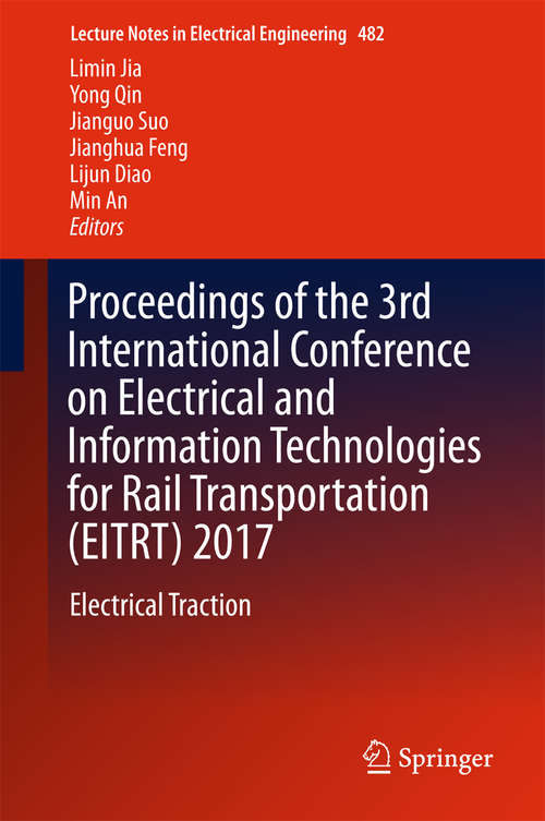 Proceedings of the 3rd International Conference on Electrical and Information Technologies for Rail Transportation: Electrical Traction (Lecture Notes In Electrical Engineering #482)