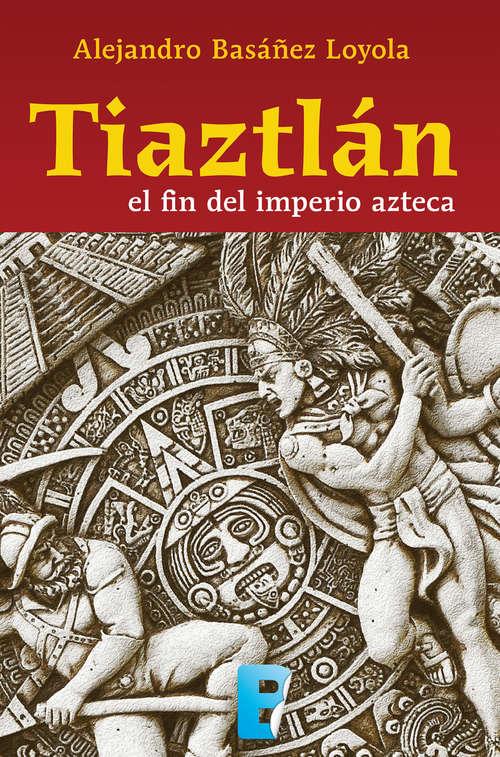 Tiaztlán: El fin del imperio azteca