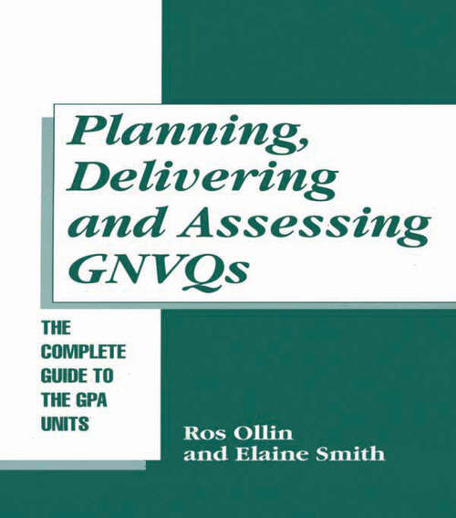 """Planning, Delivering and Assessing GNVQs: A Practical Guide to Achieving the """"G"""" Units"""