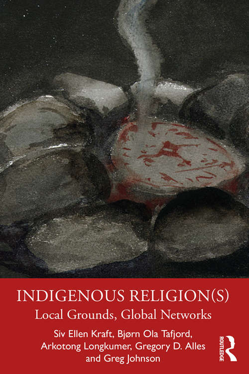 Indigenous Religion(s): Local Grounds, Global Networks