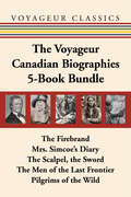 The Voyageur Canadian Biographies 5-Book Bundle: The Firebrand / Mrs. Simcoe's Diary / The Scalpel, the Sword / The Men of the Last Frontier / Pilgrims of the Wild