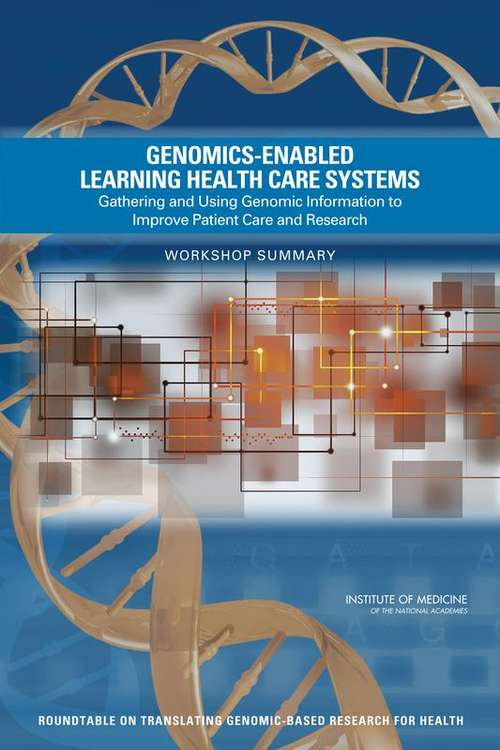 Genomics-Enabled Learning Health Care Systems: Workshop Summary