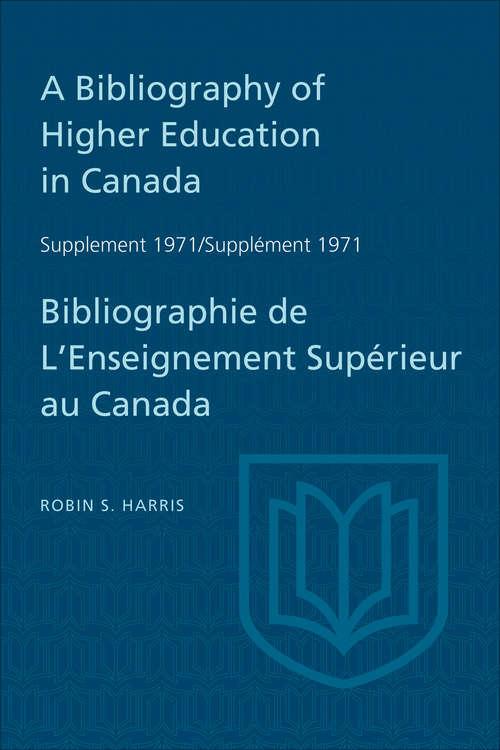 A Bibliography of Higher Education in Canada Supplement 1971 / Bibliographie de l'enseignement superieur au Canada Supplement 1971