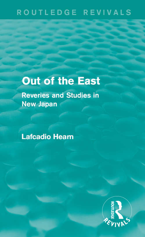 Out of the East: Reveries and Studies in New Japan (Routledge Revivals)