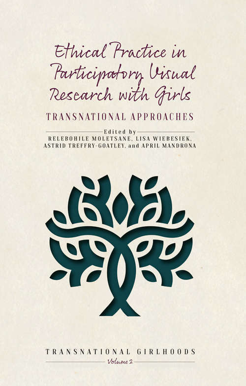 Ethical Practice in Participatory Visual Research with Girls: Transnational Approaches (Transnational Girlhoods #2)