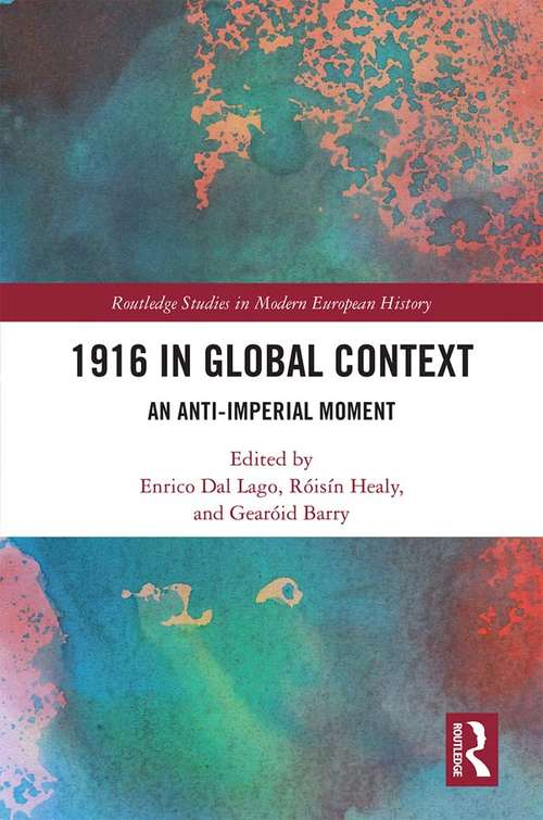 1916 in Global Context: An anti-Imperial moment (Routledge Studies in Modern European History)