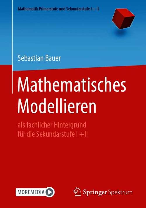 Mathematisches Modellieren: als fachlicher Hintergrund für die Sekundarstufe I +II (Mathematik Primarstufe und Sekundarstufe I + II)
