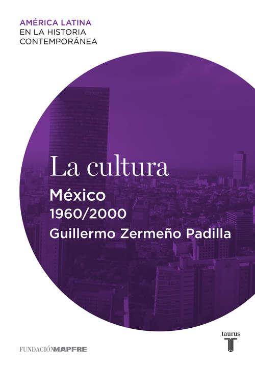 La cultura. México (América Latina en la Historia Contemporánea )