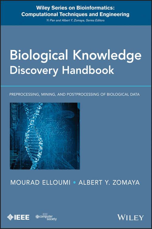 Biological Knowledge Discovery Handbook: Preprocessing, Mining and Postprocessing of Biological Data (Wiley Series in Bioinformatics #23)