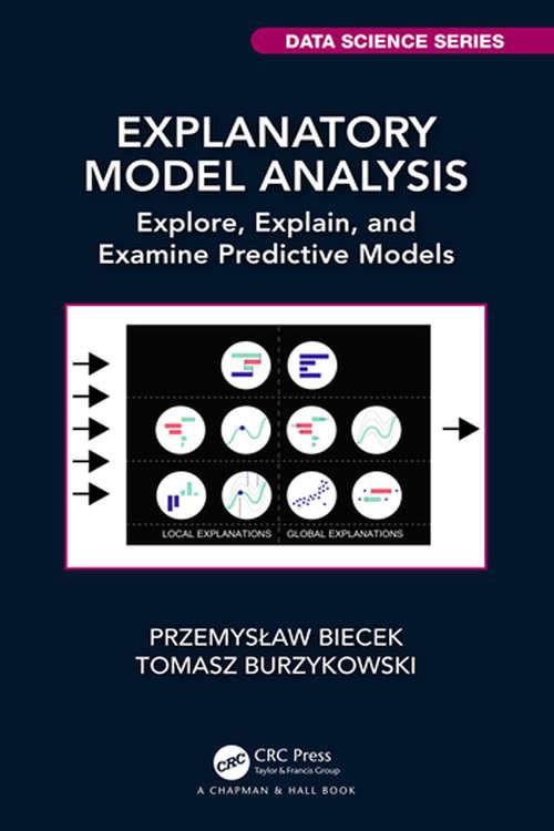 Explanatory Model Analysis: Explore, Explain, and Examine Predictive Models (Chapman & Hall/CRC Data Science Series)