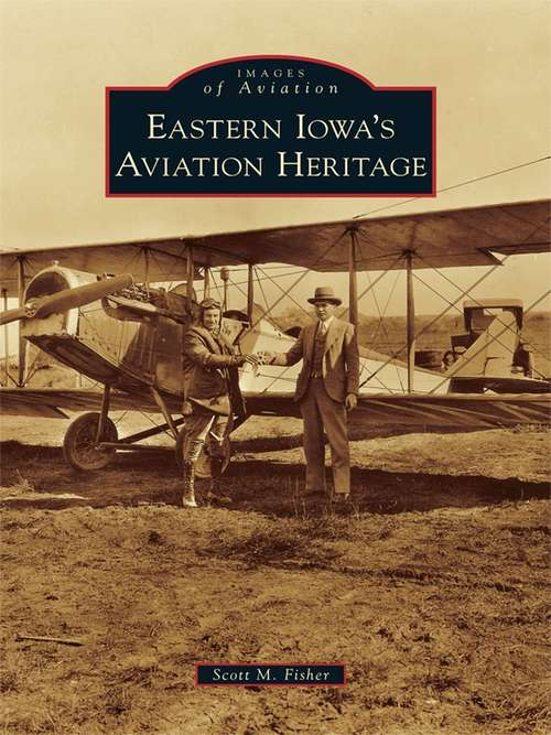 Eastern Iowa's Aviation Heritage (Images of Aviation)