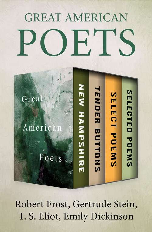 Great American Poets: New Hampshire, Tender Buttons, Select Poems, and Selected Poems