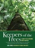Keepers of the Trees: A Guide to Re-Greening North America: True Stories of a Tree Doctor, a Big Tree Hunter, an L.A. Tree Planter, a Plant Amnesty Pruner, and a Ninety-Eight-Year-Old Logger