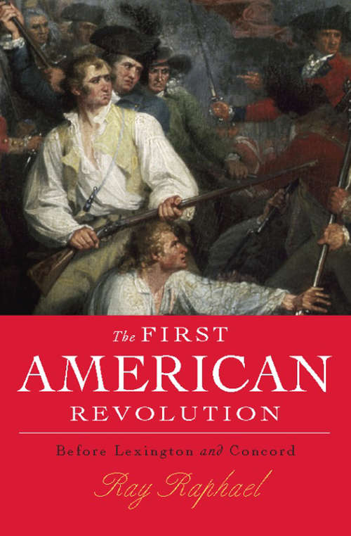 The First American Revolution: Before Lexington and Concord