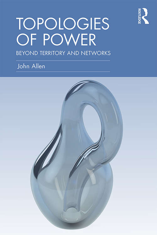 Topologies of Power: Beyond territory and networks (CRESC)