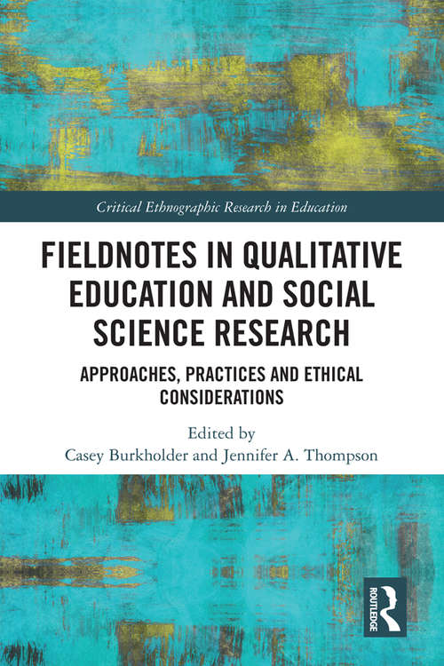 Fieldnotes in Qualitative Education and Social Science Research: Approaches, Practices, and Ethical Considerations (Critical Ethnographic Research in Education)