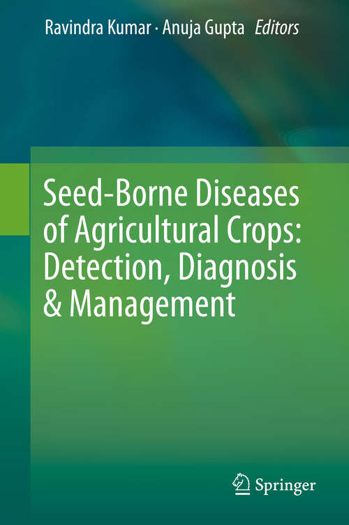 Seed-Borne Diseases of Agricultural Crops: Detection, Diagnosis & Management