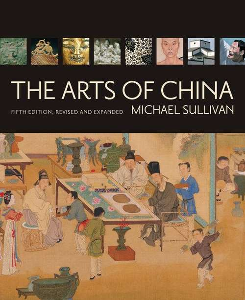 The Arts of China (Fifth Revised and Expanded Edition)