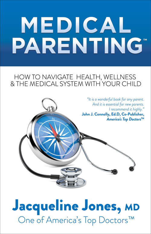 Medical Parenting: How to Navigate Health, Wellness & the Medical System with Your Child (Medical Parenting Ser. #1)
