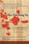 More Than Serving Tea: Asian American Women On Expectations, Relationships, Leadership And Faith