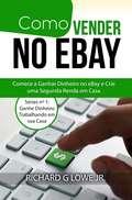 Como Vender no eBay: Comece a Ganhar Dinheiro no eBay e Crie uma Segunda Renda Trabalhando em sua Casa