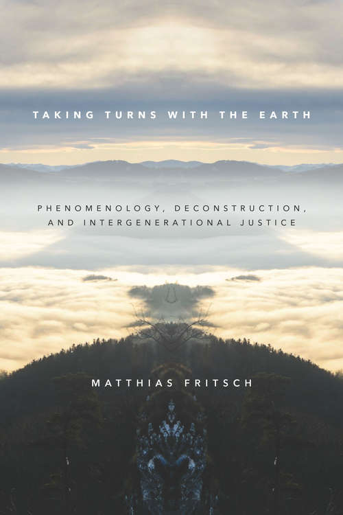 Taking Turns with the Earth: Phenomenology, Deconstruction, and Intergenerational Justice