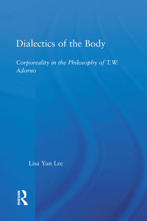 Dialectics of the Body: Corporeality in the Philosophy of Theodor Adorno