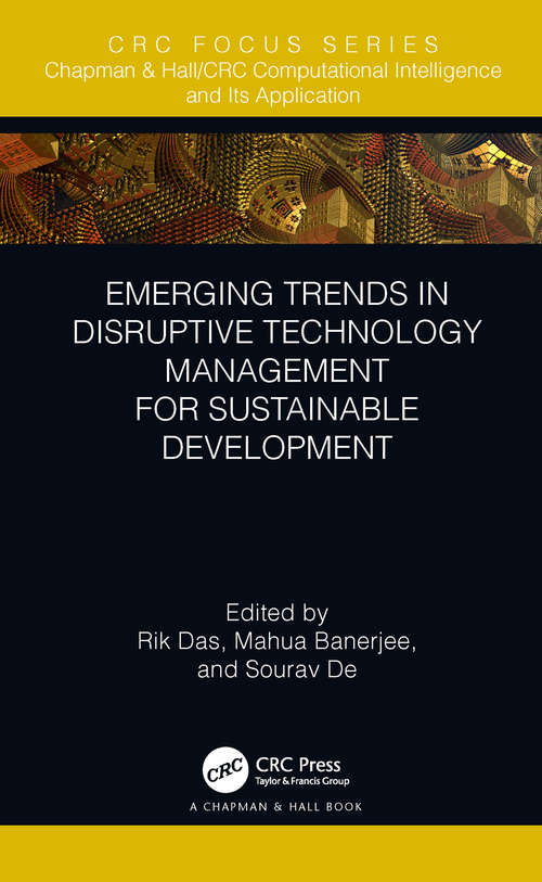 Emerging Trends in Disruptive Technology Management for Sustainable Development (Chapman & Hall/CRC Computational Intelligence and Its Applications)