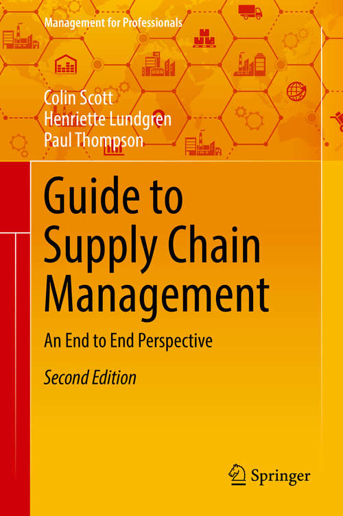 Guide to Supply Chain Management: An End to End Perspective (Management for Professionals)