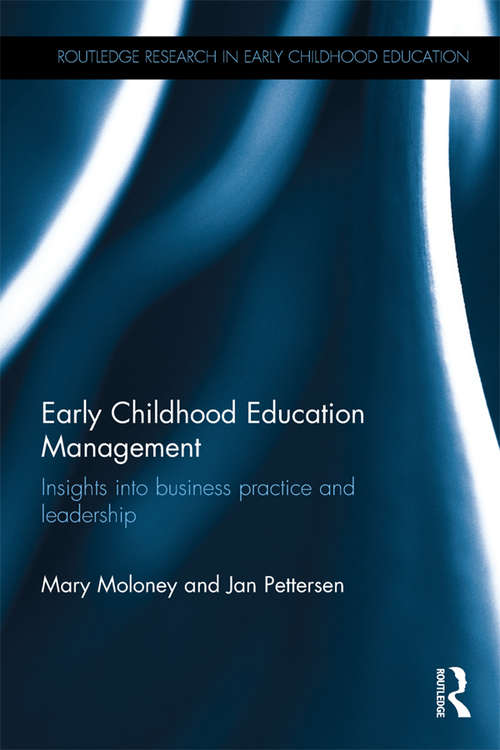 Early Childhood Education Management: Insights into business practice and leadership (Routledge Research in Early Childhood Education)