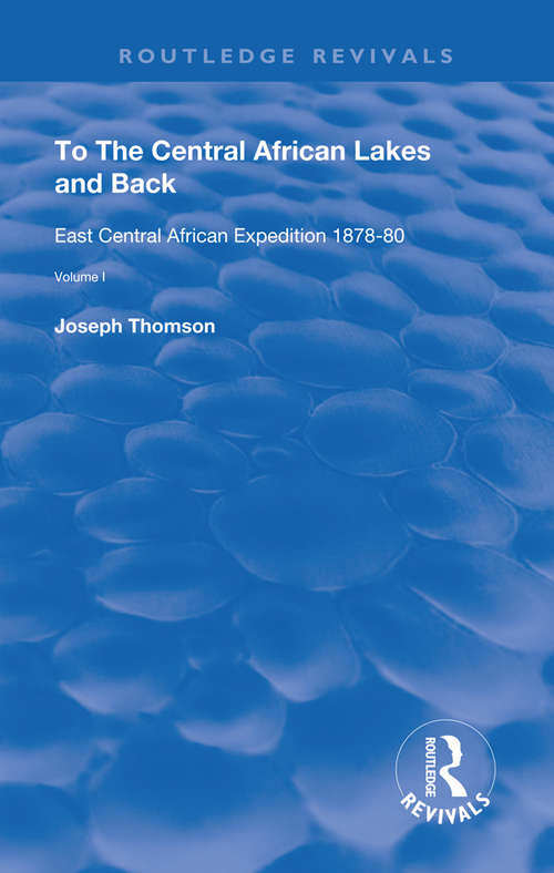 To The Central African Lakes and Back: The Narrative of The Royal Geographical Society's East Central Expedition 1878-80, Volume 1 (Routledge Revivals)