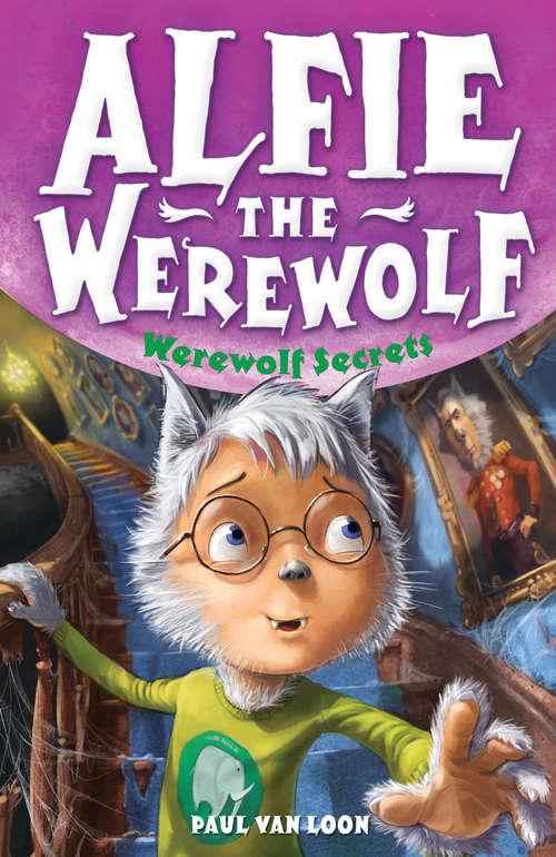 Alfie the Werewolf: Werewolf Secrets