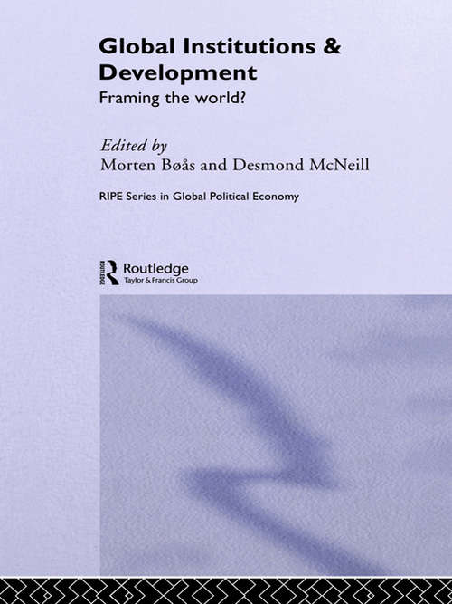 Global Institutions and Development: Framing the World? (RIPE Series in Global Political Economy)