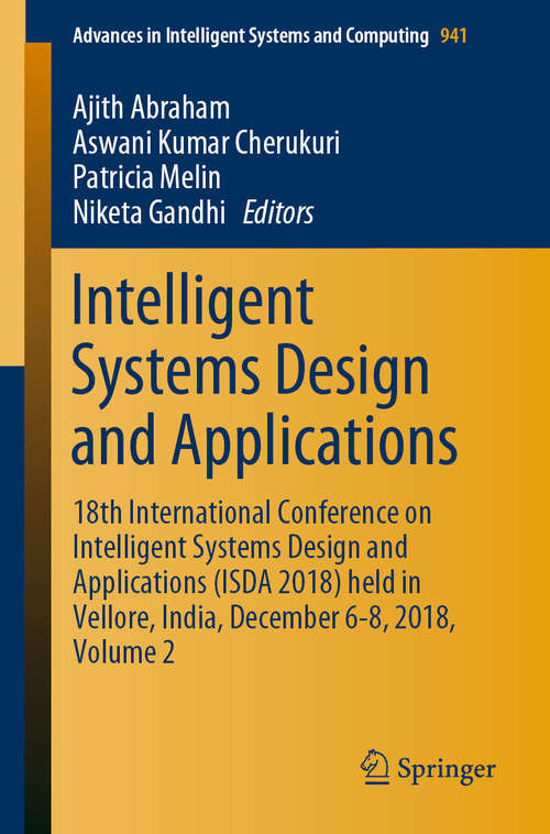 Intelligent Systems Design and Applications: 18th International Conference on Intelligent Systems Design and Applications (ISDA 2018) held in Vellore, India, December 6-8, 2018, Volume 2 (Advances in Intelligent Systems and Computing #941)