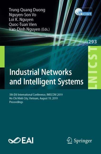 Industrial Networks and Intelligent Systems: 5th EAI International Conference, INISCOM 2019, Ho Chi Minh City, Vietnam, August 19, 2019, Proceedings (Lecture Notes of the Institute for Computer Sciences, Social Informatics and Telecommunications Engineering #293)