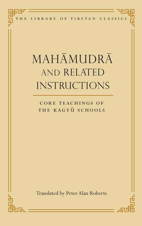 Mahamudra and Related Instructions: Core Teachings of the Kagyu Schools (Library of Tibetan Classics #5)