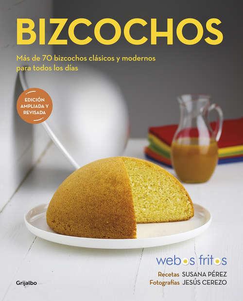 Bizcochos: Más de 70 bizcochos clásicos y modernos para todos los días (Webos Fritos #Volumen)