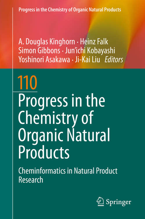 Progress in the Chemistry of Organic Natural Products 110: Cheminformatics in Natural Product Research (Progress in the Chemistry of Organic Natural Products #110)