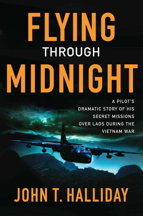 Flying Through Midnight: A Pilot's Dramatic Story of His Secret Missions Over Laos During the Vietnam War