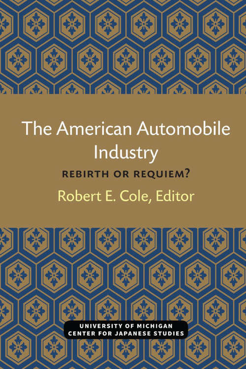 The American Automobile Industry: Rebirth or Requiem? (Michigan Papers in Japanese Studies #13)