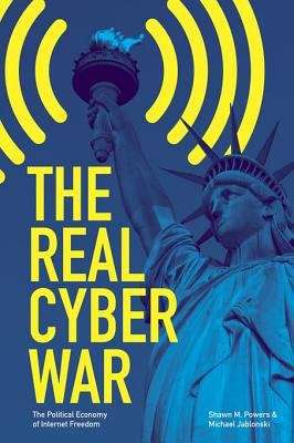 The Real Cyber War: The Political Economy of Internet Freedom