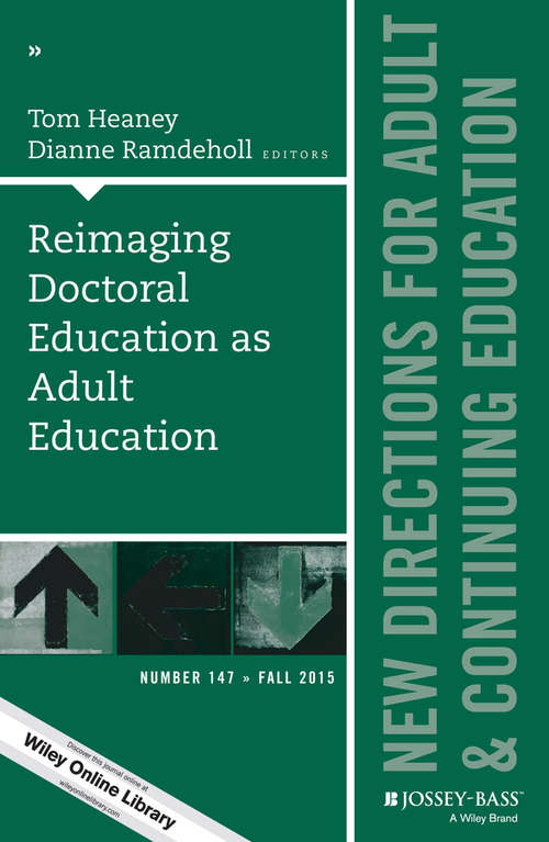 Reimaging Doctoral Education as Adult Education: New Directions for Adult and Continuing Education, Number 147 (J-B ACE Single Issue Adult & Continuing Education)